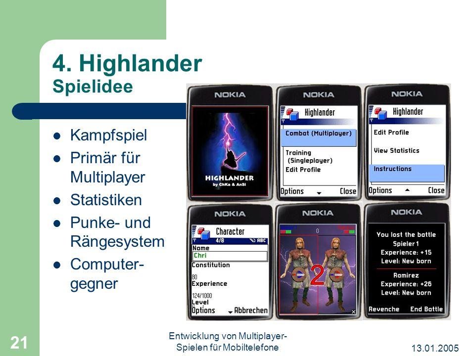 13.01.2005 Entwicklung von Multiplayer- Spielen für Mobiltelefone 21 4. Highlander Spielidee Kampfspiel Primär für Multiplayer Statistiken Punke- und