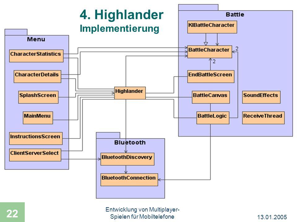 13.01.2005 Entwicklung von Multiplayer- Spielen für Mobiltelefone 22 4. Highlander Implementierung 4. Highlander Implementierung