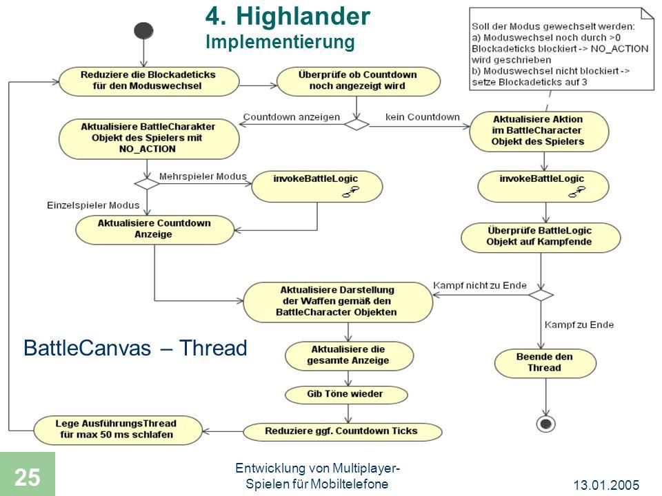 13.01.2005 Entwicklung von Multiplayer- Spielen für Mobiltelefone 25 4. Highlander Implementierung BattleCanvas – Thread