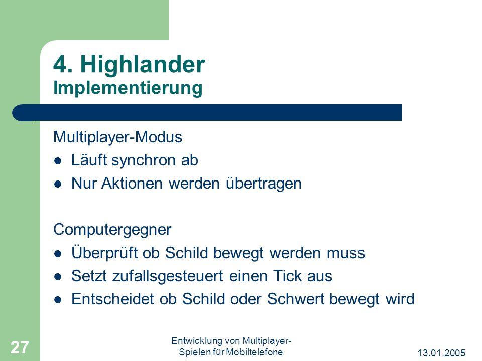 13.01.2005 Entwicklung von Multiplayer- Spielen für Mobiltelefone 27 4. Highlander Implementierung Multiplayer-Modus Läuft synchron ab Nur Aktionen we