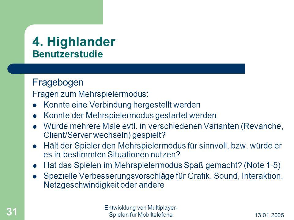 13.01.2005 Entwicklung von Multiplayer- Spielen für Mobiltelefone 31 4. Highlander Benutzerstudie Fragebogen Fragen zum Mehrspielermodus: Konnte eine