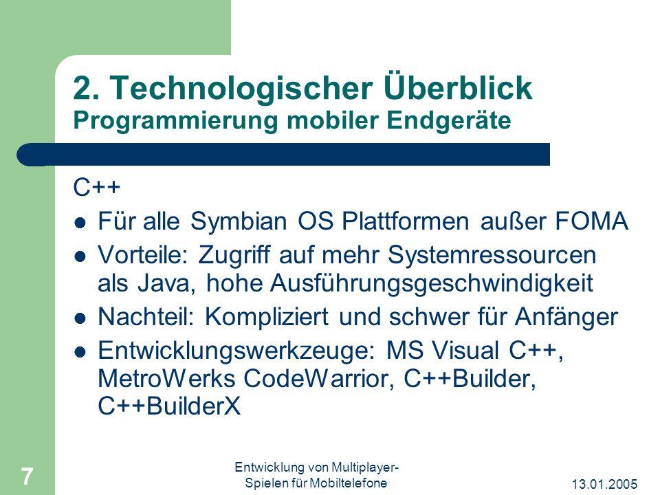 13.01.2005 Entwicklung von Multiplayer- Spielen für Mobiltelefone 7 2. Technologischer Überblick Programmierung mobiler Endgeräte C++ Für alle Symbian