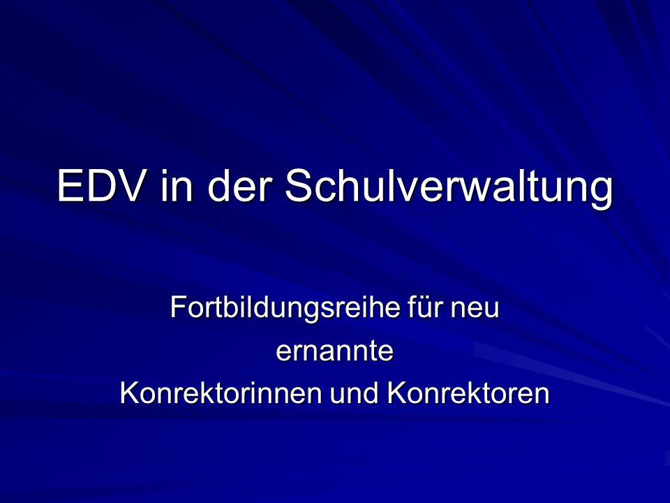 EDV in der Schulverwaltung Fortbildungsreihe für neu ernannte Konrektorinnen und Konrektoren