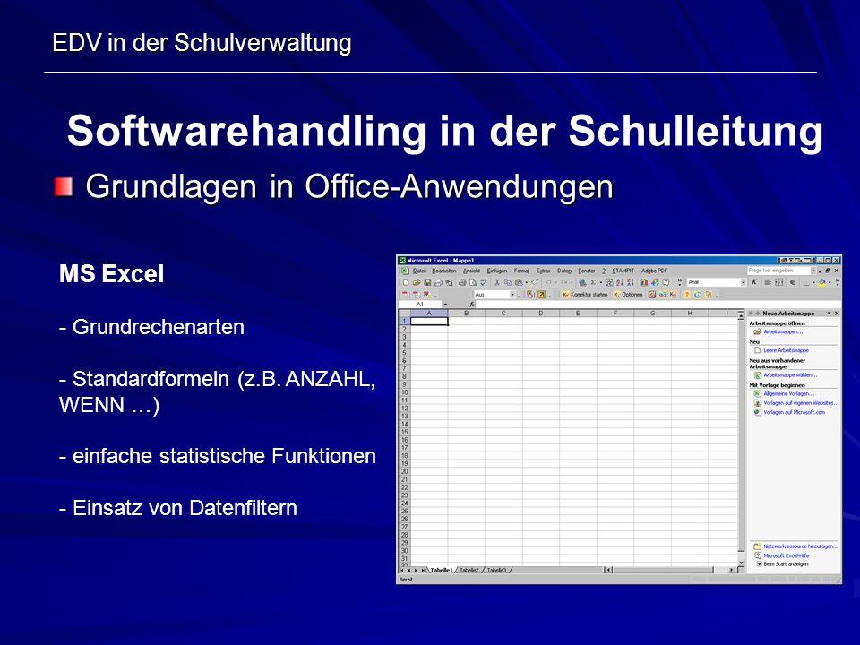 EDV in der Schulverwaltung Grundlagen in Office-Anwendungen Softwarehandling in der Schulleitung MS Excel - Grundrechenarten - Standardformeln (z.B. A