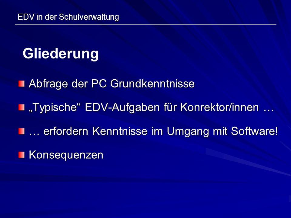 EDV in der Schulverwaltung Abfrage der PC Grundkenntnisse Typische EDV-Aufgaben für Konrektor/innen … … erfordern Kenntnisse im Umgang mit Software! K