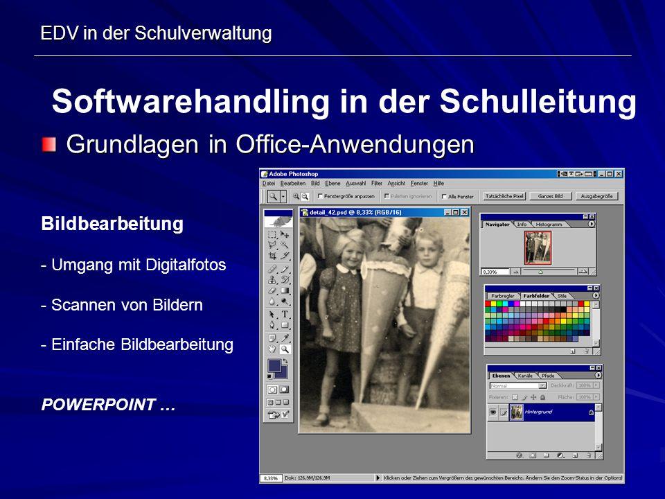 EDV in der Schulverwaltung Grundlagen in Office-Anwendungen Softwarehandling in der Schulleitung Bildbearbeitung - Umgang mit Digitalfotos - Scannen v