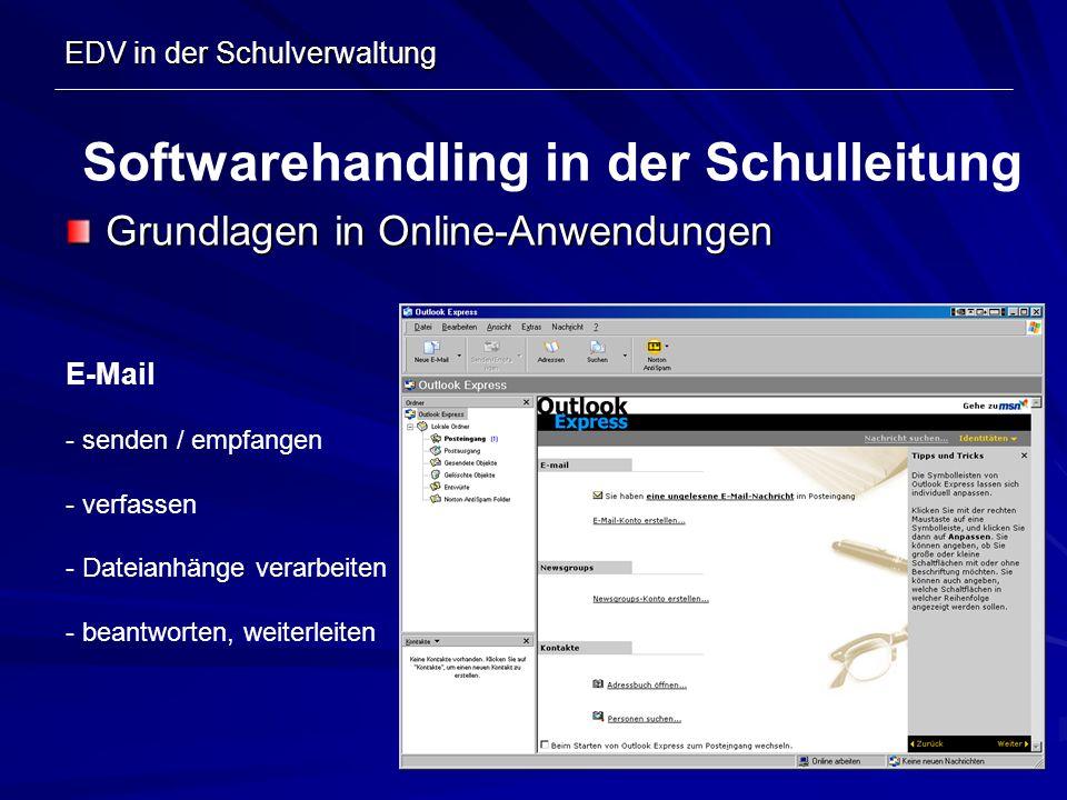 EDV in der Schulverwaltung Grundlagen in Online-Anwendungen Softwarehandling in der Schulleitung E-Mail - senden / empfangen - verfassen - Dateianhäng