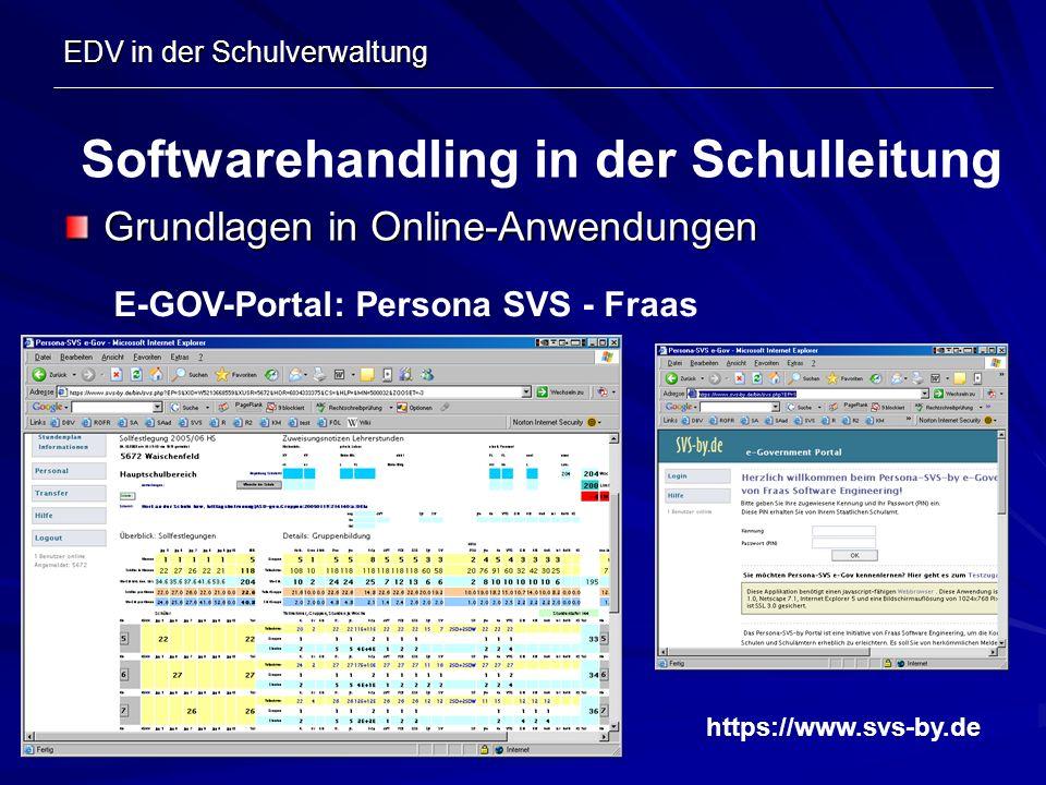 EDV in der Schulverwaltung Grundlagen in Online-Anwendungen Softwarehandling in der Schulleitung E-GOV-Portal: Persona SVS - Fraas https://www.svs-by.