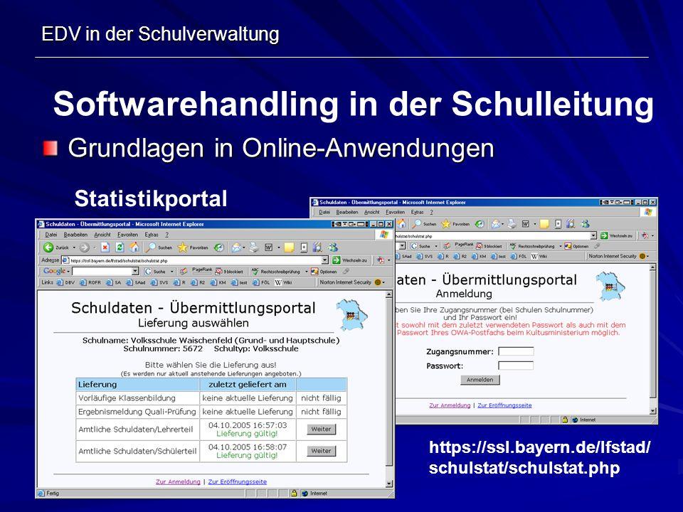 EDV in der Schulverwaltung Grundlagen in Online-Anwendungen Softwarehandling in der Schulleitung Statistikportal https://ssl.bayern.de/lfstad/ schulst