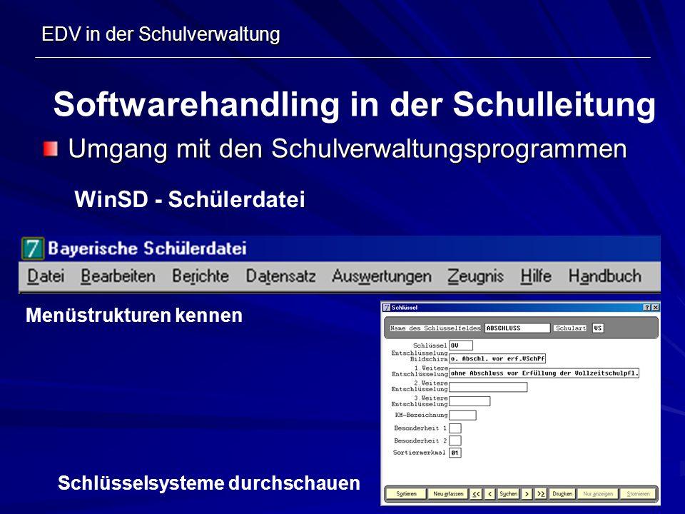 EDV in der Schulverwaltung Umgang mit den Schulverwaltungsprogrammen Softwarehandling in der Schulleitung WinSD - Schülerdatei Menüstrukturen kennen S
