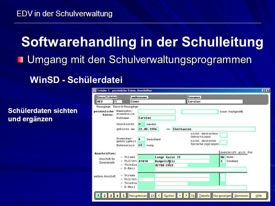 EDV in der Schulverwaltung Umgang mit den Schulverwaltungsprogrammen Softwarehandling in der Schulleitung WinSD - Schülerdatei Schülerdaten sichten un