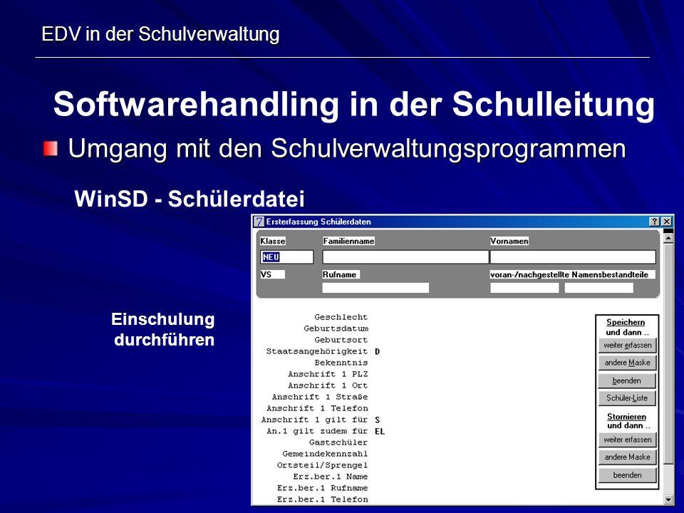 EDV in der Schulverwaltung Umgang mit den Schulverwaltungsprogrammen Softwarehandling in der Schulleitung WinSD - Schülerdatei Einschulung durchführen