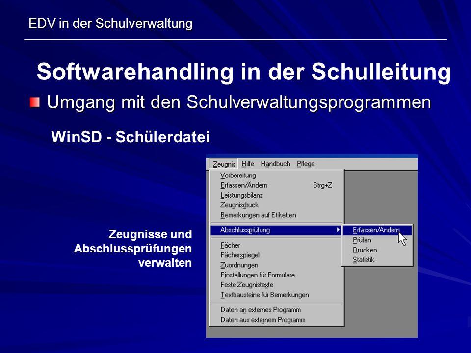 EDV in der Schulverwaltung Umgang mit den Schulverwaltungsprogrammen Softwarehandling in der Schulleitung WinSD - Schülerdatei Zeugnisse und Abschluss