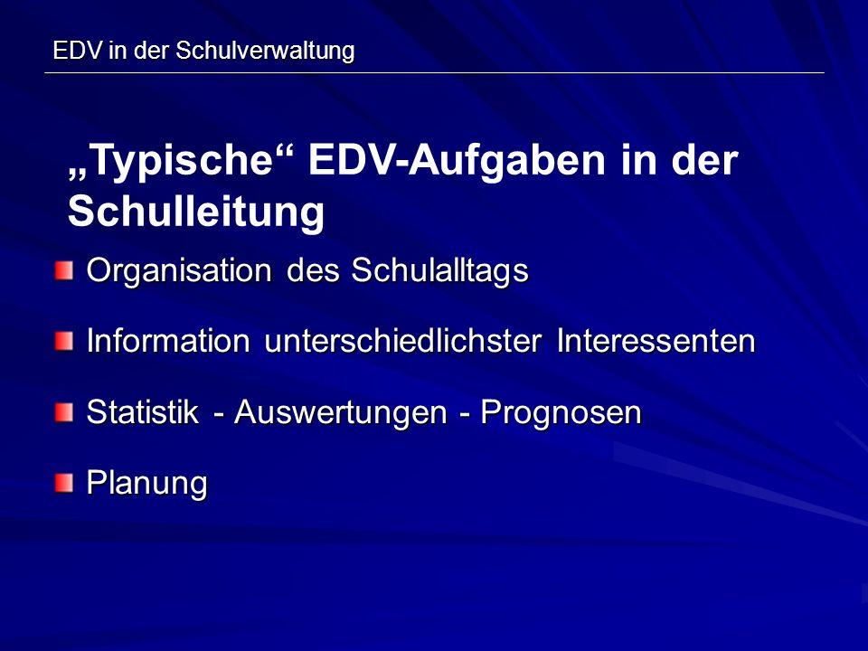 EDV in der Schulverwaltung Organisation des Schulalltags Information unterschiedlichster Interessenten Statistik - Auswertungen - Prognosen Planung Ty
