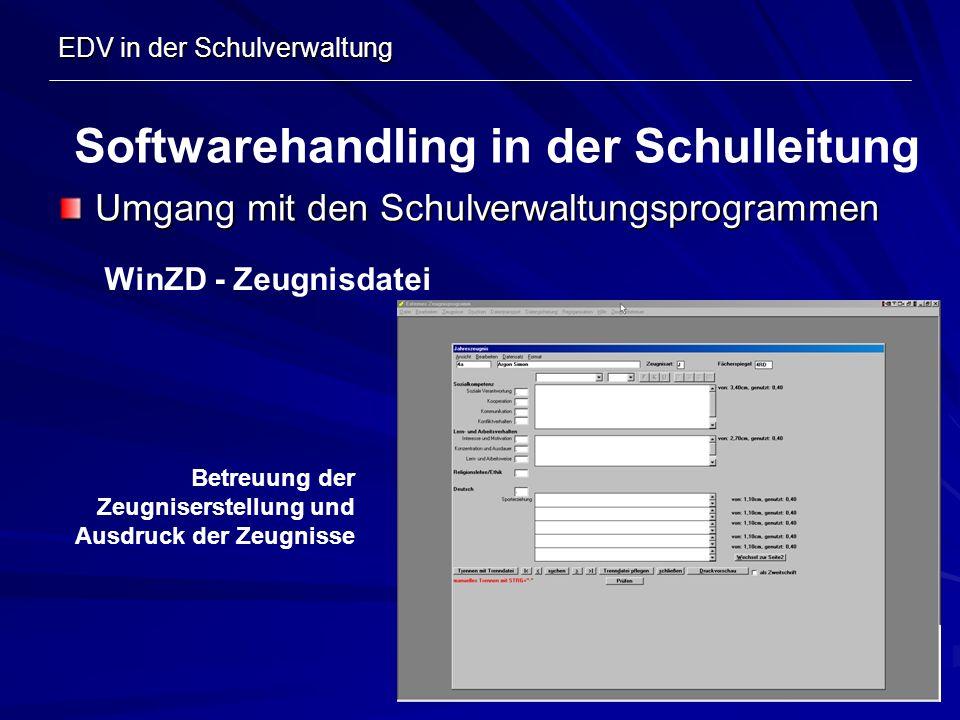 EDV in der Schulverwaltung Umgang mit den Schulverwaltungsprogrammen Softwarehandling in der Schulleitung WinZD - Zeugnisdatei Betreuung der Zeugniser