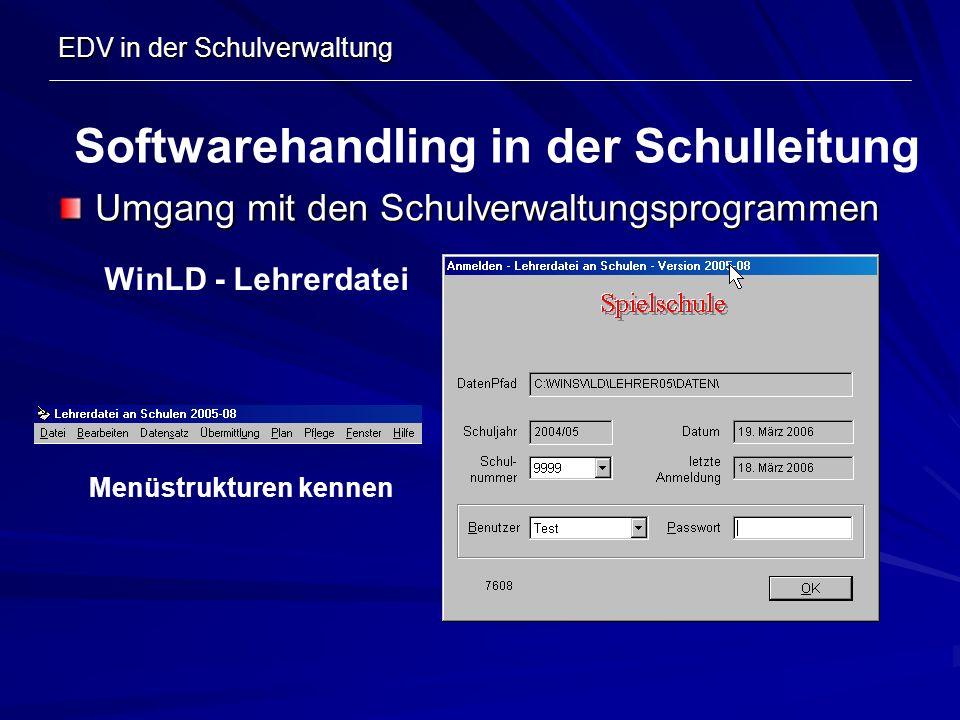 EDV in der Schulverwaltung Umgang mit den Schulverwaltungsprogrammen Softwarehandling in der Schulleitung WinLD - Lehrerdatei Menüstrukturen kennen