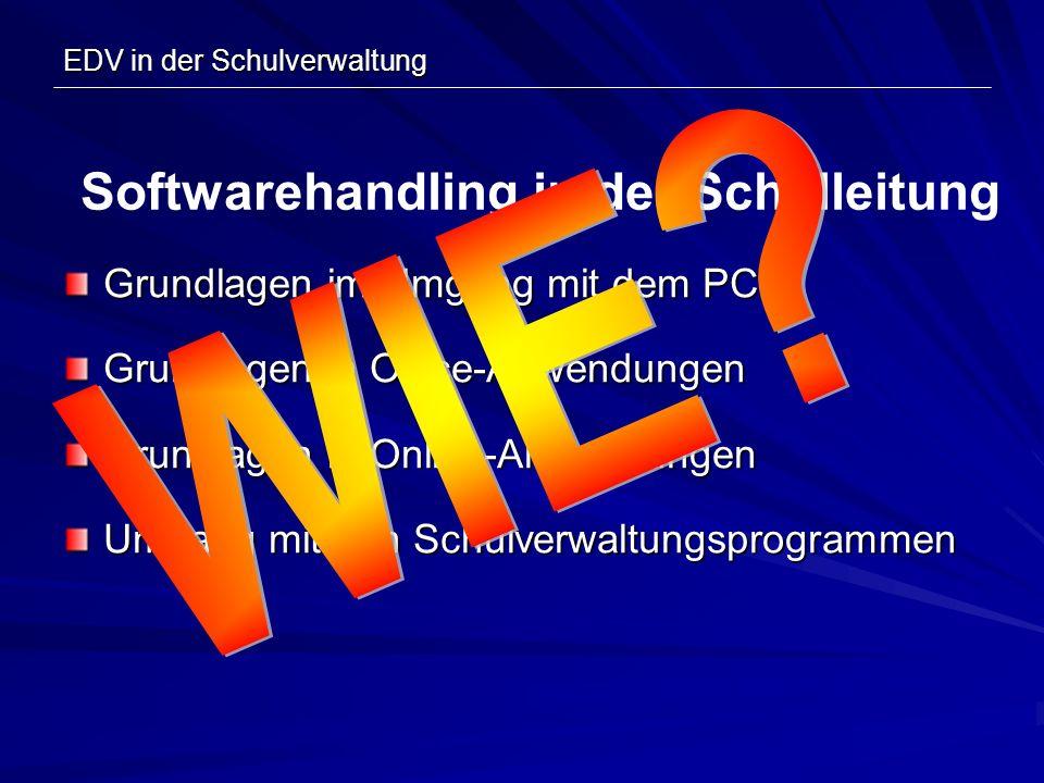 EDV in der Schulverwaltung Grundlagen im Umgang mit dem PC Grundlagen in Office-Anwendungen Grundlagen in Online-Anwendungen Umgang mit den Schulverwa