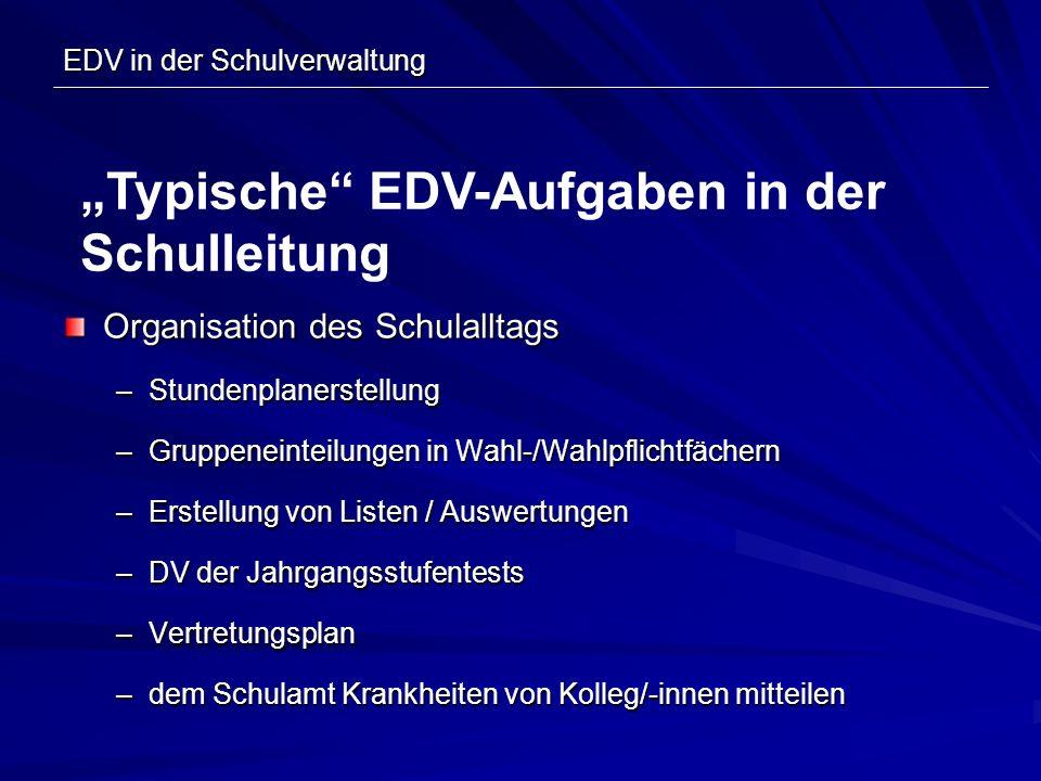EDV in der Schulverwaltung Organisation des Schulalltags –Stundenplanerstellung –Gruppeneinteilungen in Wahl-/Wahlpflichtfächern –Erstellung von Liste
