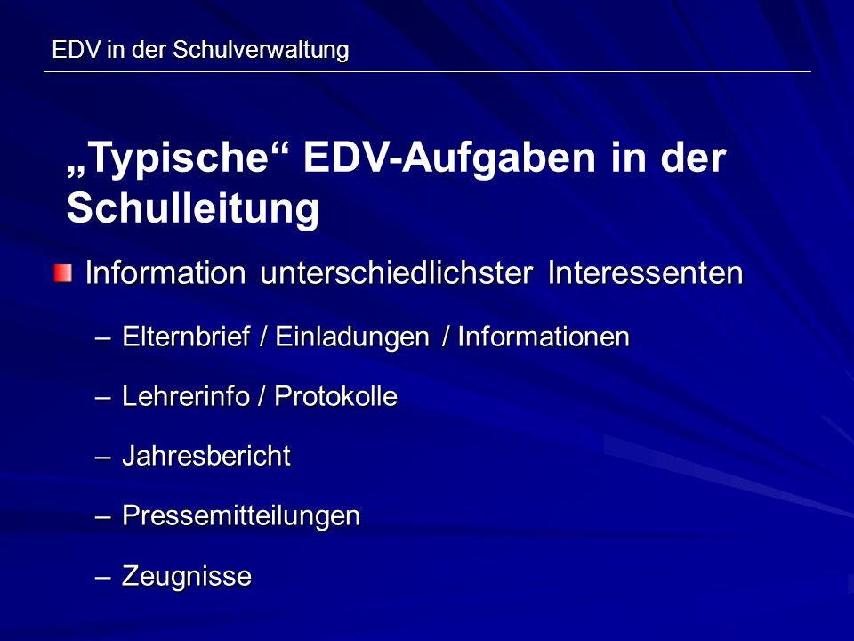 EDV in der Schulverwaltung Information unterschiedlichster Interessenten –Elternbrief / Einladungen / Informationen –Lehrerinfo / Protokolle –Jahresbe