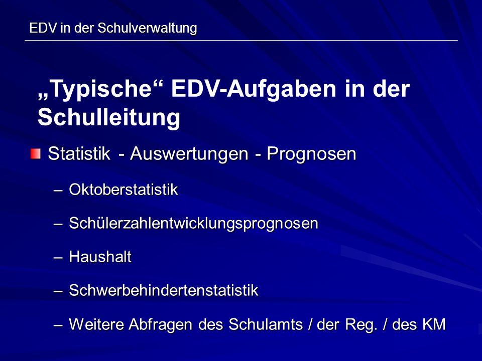EDV in der Schulverwaltung Statistik - Auswertungen - Prognosen –Oktoberstatistik –Schülerzahlentwicklungsprognosen –Haushalt –Schwerbehindertenstatis