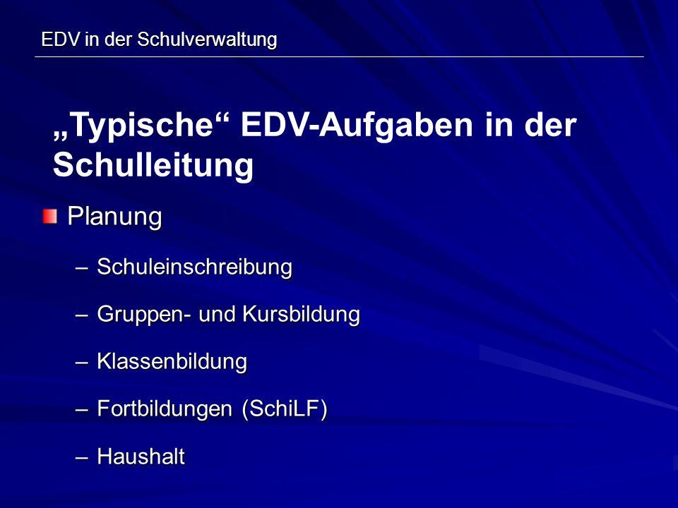 EDV in der Schulverwaltung Planung –Schuleinschreibung –Gruppen- und Kursbildung –Klassenbildung –Fortbildungen (SchiLF) –Haushalt Typische EDV-Aufgab