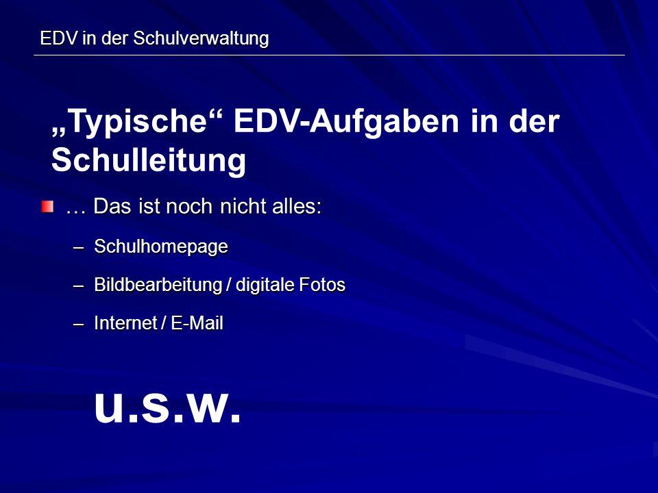 EDV in der Schulverwaltung … Das ist noch nicht alles: –Schulhomepage –Bildbearbeitung / digitale Fotos –Internet / E-Mail Typische EDV-Aufgaben in de