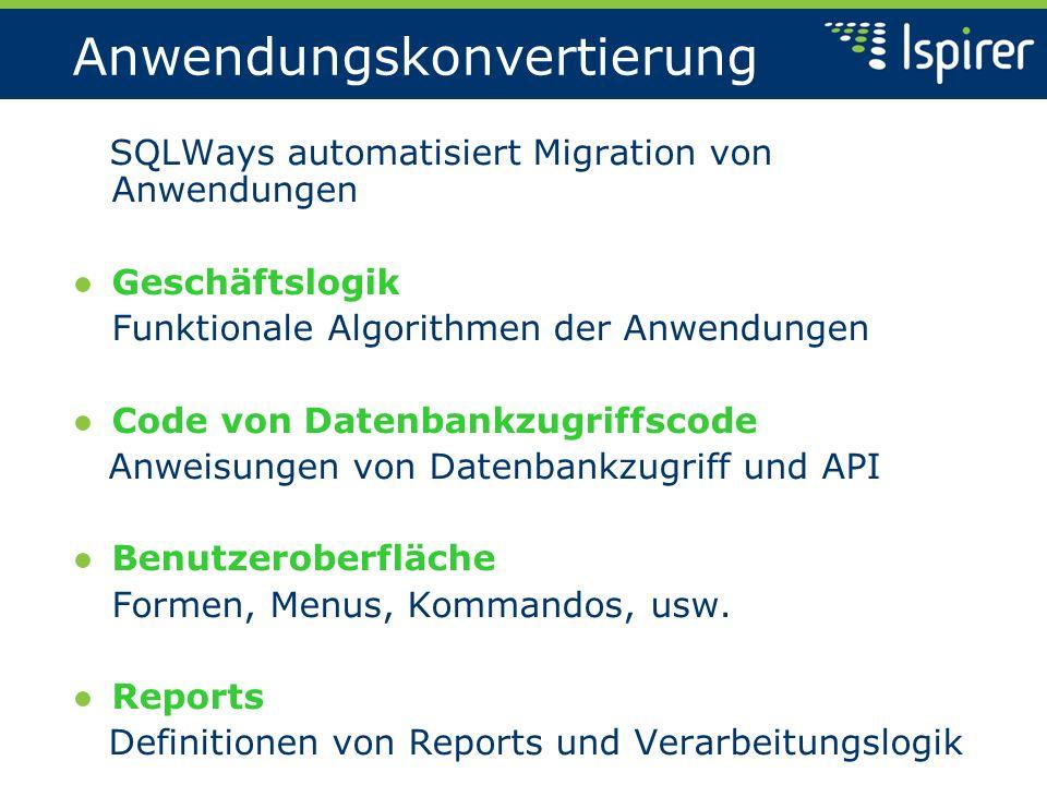 Anwendungskonvertierung SQLWays automatisiert Migration von Anwendungen Geschäftslogik Funktionale Algorithmen der Anwendungen Code von Datenbankzugri