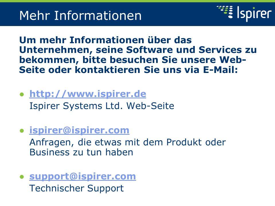 Mehr Informationen Um mehr Informationen über das Unternehmen, seine Software und Services zu bekommen, bitte besuchen Sie unsere Web- Seite oder kontaktieren Sie uns via E-Mail: http://www.ispirer.de Ispirer Systems Ltd.