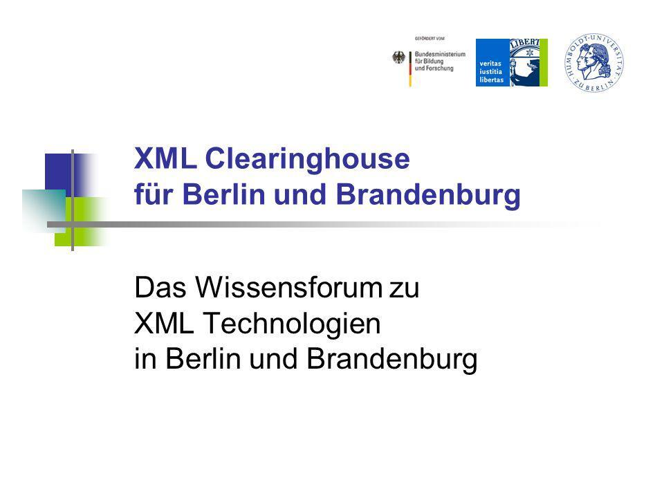 XML Clearinghouse für Berlin und Brandenburg Das Wissensforum zu XML Technologien in Berlin und Brandenburg