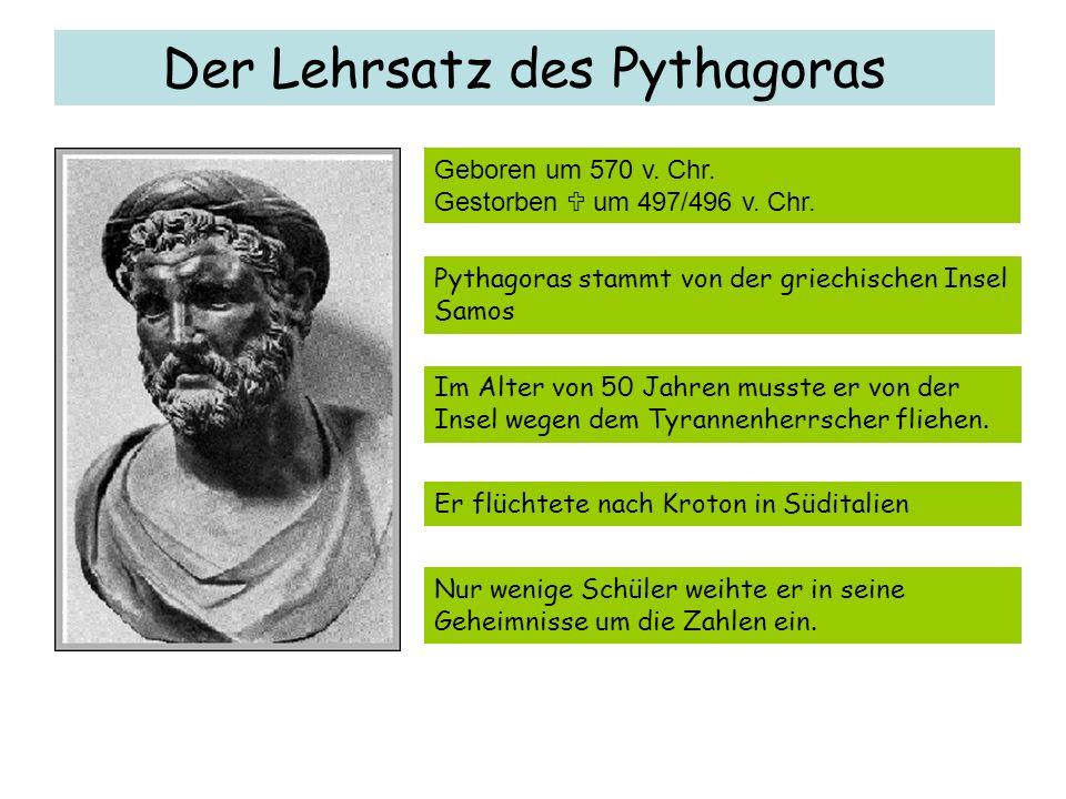 Der Lehrsatz des Pythagoras Pythagoras stammt von der griechischen Insel Samos Geboren um 570 v. Chr. Gestorben um 497/496 v. Chr. Im Alter von 50 Jah