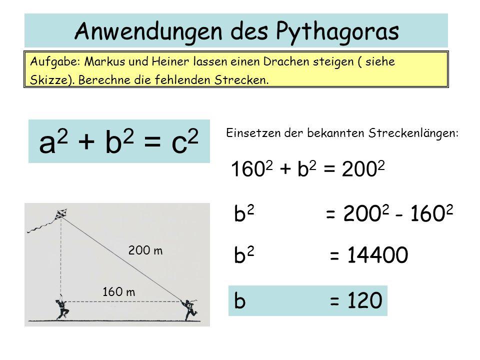 Anwendungen des Pythagoras 120 m 200 m Aufgabe: Markus und Heiner lassen einen Drachen steigen ( siehe Skizze).
