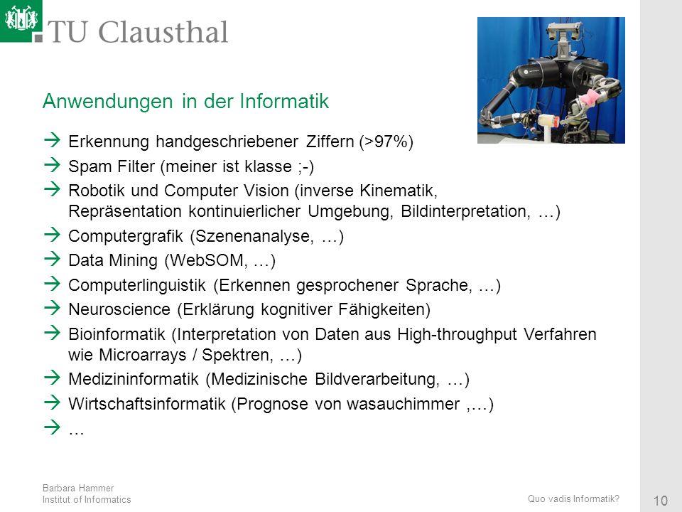 Barbara Hammer Institut of Informatics 10 Quo vadis Informatik? Anwendungen in der Informatik Erkennung handgeschriebener Ziffern (>97%) Spam Filter (