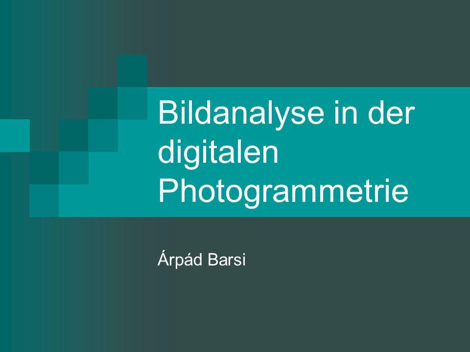 Bildanalyse in der digitalen Photogrammetrie Árpád Barsi