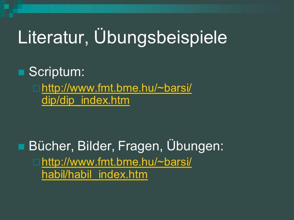 Literatur, Übungsbeispiele Scriptum: http://www.fmt.bme.hu/~barsi/ dip/dip_index.htm Bücher, Bilder, Fragen, Übungen: http://www.fmt.bme.hu/~barsi/ habil/habil_index.htm