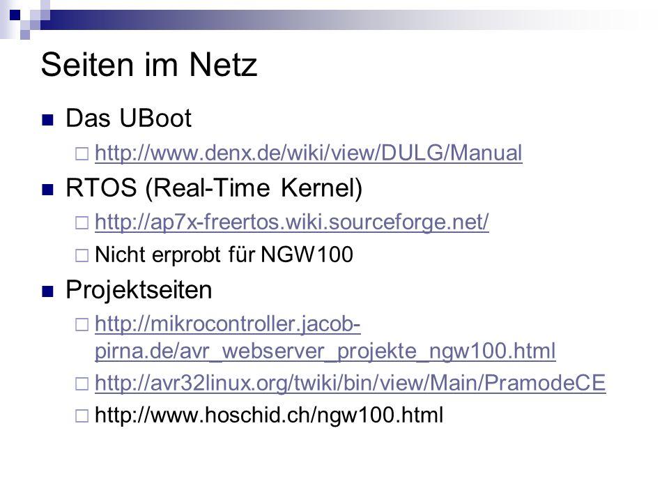Seiten im Netz Das UBoot http://www.denx.de/wiki/view/DULG/Manual RTOS (Real-Time Kernel) http://ap7x-freertos.wiki.sourceforge.net/ Nicht erprobt für