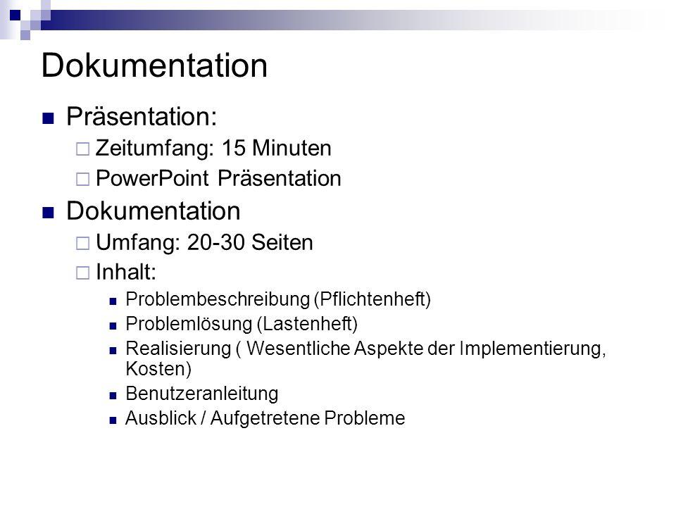 Dokumentation Präsentation: Zeitumfang: 15 Minuten PowerPoint Präsentation Dokumentation Umfang: 20-30 Seiten Inhalt: Problembeschreibung (Pflichtenhe