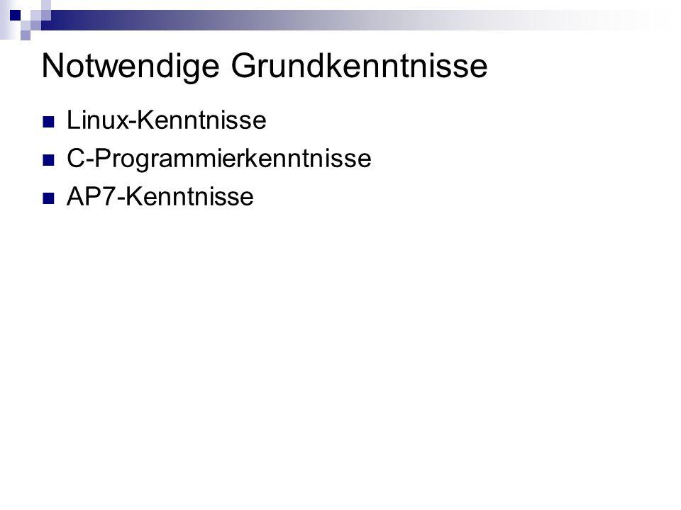 Notwendige Grundkenntnisse Linux-Kenntnisse C-Programmierkenntnisse AP7-Kenntnisse