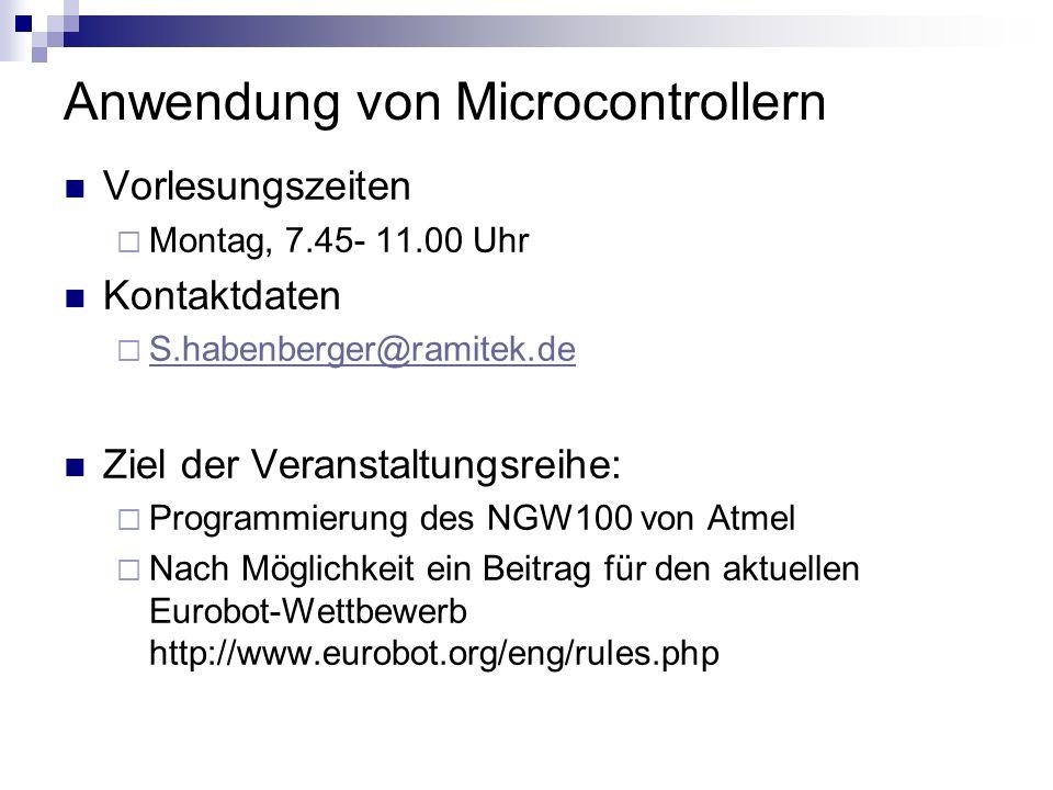 Anwendung von Microcontrollern Vorlesungszeiten Montag, 7.45- 11.00 Uhr Kontaktdaten S.habenberger@ramitek.de Ziel der Veranstaltungsreihe: Programmie