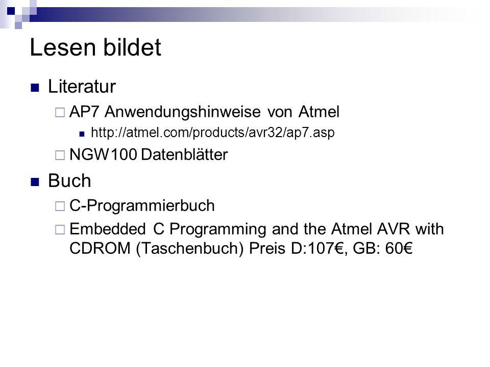 Lesen bildet Literatur AP7 Anwendungshinweise von Atmel http://atmel.com/products/avr32/ap7.asp NGW100 Datenblätter Buch C-Programmierbuch Embedded C