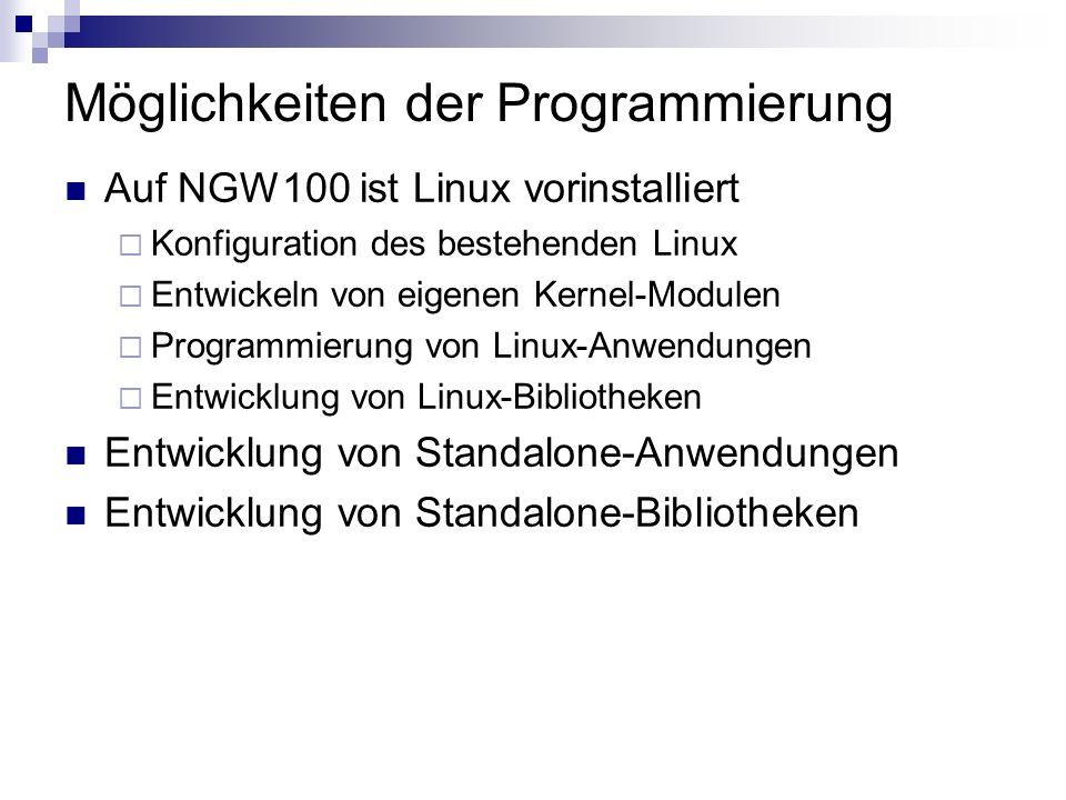 Möglichkeiten der Programmierung Auf NGW100 ist Linux vorinstalliert Konfiguration des bestehenden Linux Entwickeln von eigenen Kernel-Modulen Program