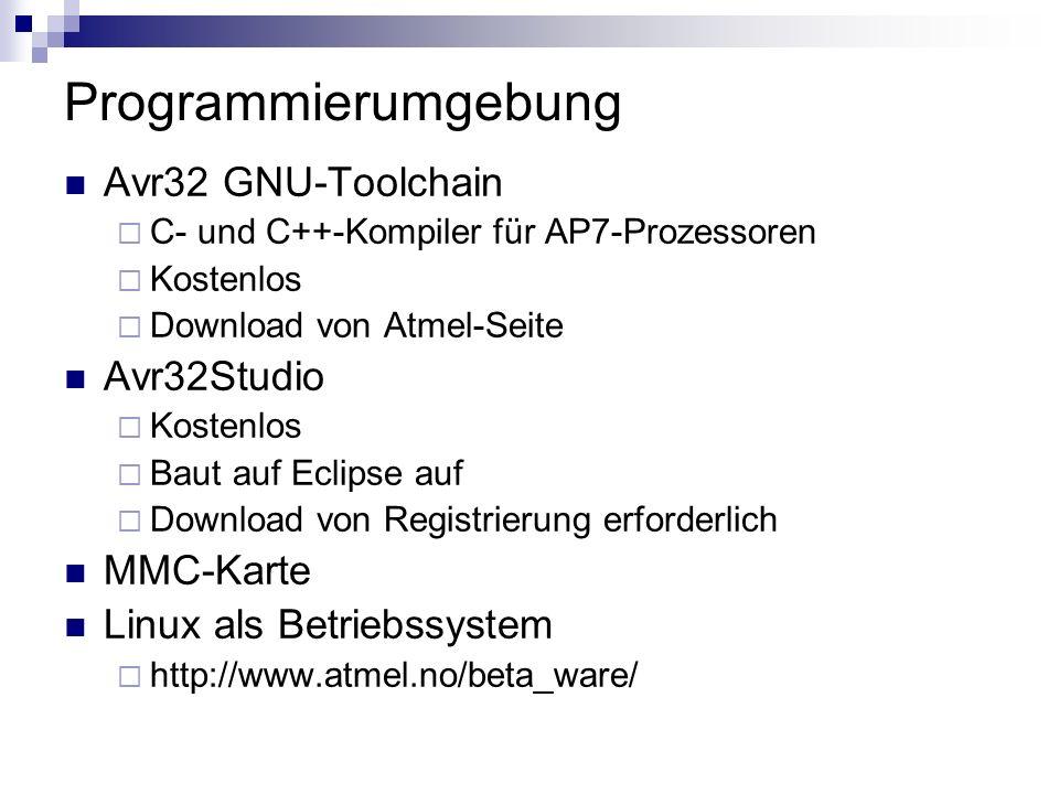 Programmierumgebung Avr32 GNU-Toolchain C- und C++-Kompiler für AP7-Prozessoren Kostenlos Download von Atmel-Seite Avr32Studio Kostenlos Baut auf Ecli