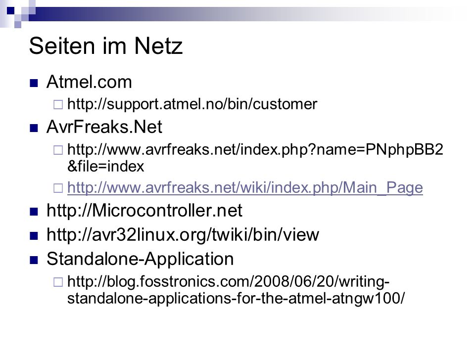 Seiten im Netz Atmel.com http://support.atmel.no/bin/customer AvrFreaks.Net http://www.avrfreaks.net/index.php?name=PNphpBB2 &file=index http://www.av