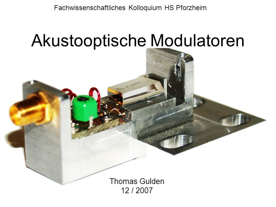 Akustooptische Modulatoren Fachwissenschaftliches Kolloquium HS Pforzheim Thomas Gulden 12 / 2007