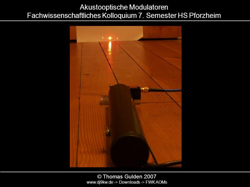Akustooptische Modulatoren Fachwissenschaftliches Kolloquium 7. Semester HS Pforzheim © Thomas Gulden 2007 www.dj9kw.de -> Downloads -> FWK AOMs