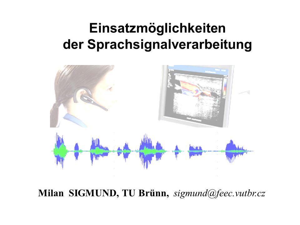 Einsatzmöglichkeiten der Sprachsignalverarbeitung Milan SIGMUND, TU Brünn, sigmund@feec.vutbr.cz