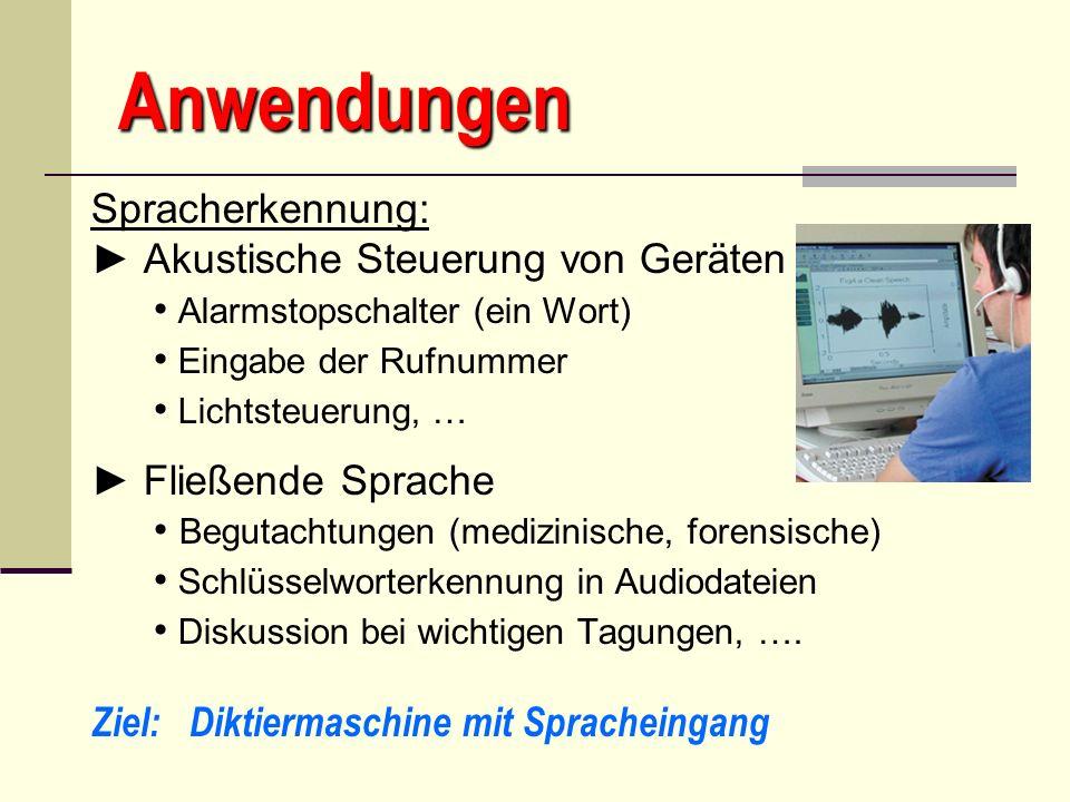 Anwendungen Spracherkennung: Akustische Steuerung von Geräten Alarmstopschalter (ein Wort) Eingabe der Rufnummer Lichtsteuerung, … Fließende Sprache B