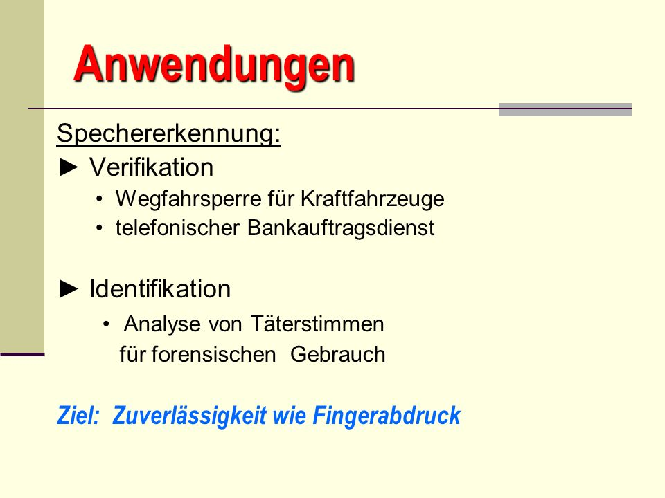 Anwendungen Spechererkennung: Verifikation Wegfahrsperre für Kraftfahrzeuge telefonischer Bankauftragsdienst Identifikation Analyse von Täterstimmen f