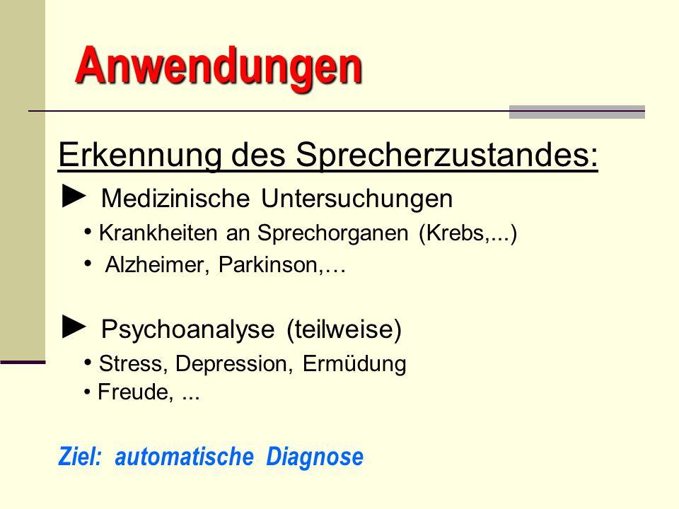 Anwendungen Erkennung des Sprecherzustandes: Medizinische Untersuchungen Krankheiten an Sprechorganen (Krebs,...) Alzheimer, Parkinson,… Psychoanalyse
