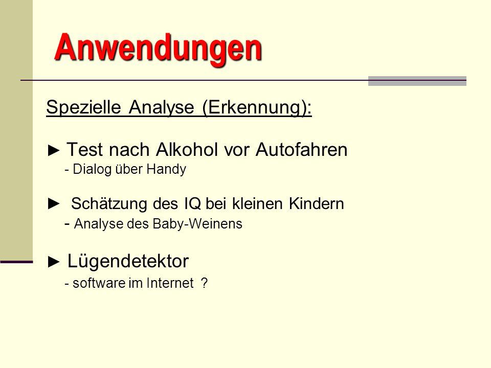 Anwendungen Spezielle Analyse (Erkennung): Test nach Alkohol vor Autofahren - Dialog über Handy Schätzung des IQ bei kleinen Kindern - Analyse des Bab