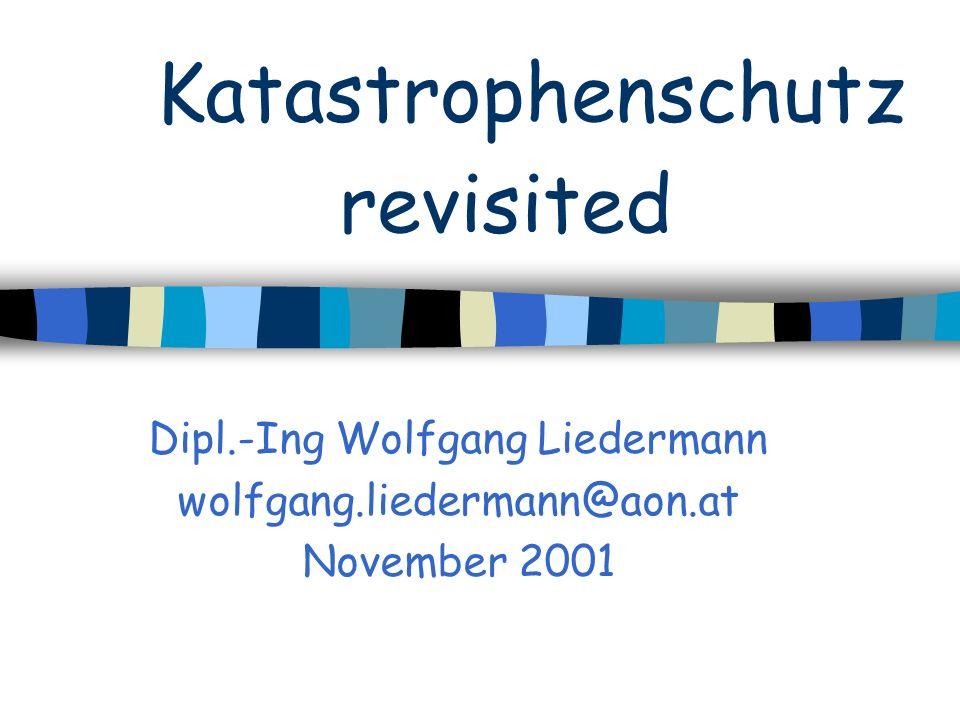 Katastrophenschutz revisited Dipl.-Ing Wolfgang Liedermann wolfgang.liedermann@aon.at November 2001